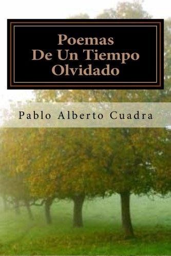 Poemas De Un Tiempo Olvidado Spanish Edition: Pablo Alberto Cuadra