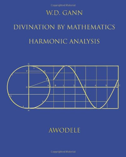 9780615882079: W.D. Gann: Divination By Mathematics: Harmonic Analysis
