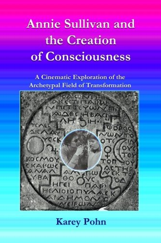 9780615882741: Annie Sullivan and the Creation of Consciousness: A Cinematic Exploration of the Archetypal Field of Transformation