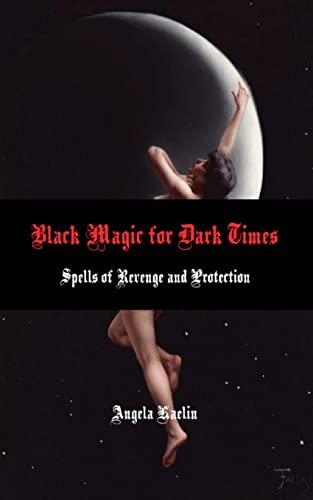 9780615883465: Black Magic for Dark Times: Spells of Revenge and Protection