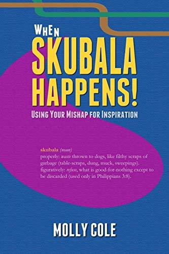 9780615884615: When Skubala Happens!: Using Your Mishap for Inspiration