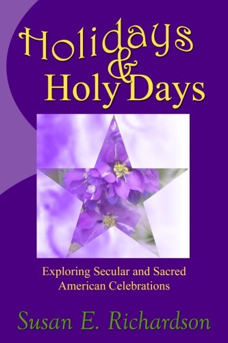 9780615884813: Holidays and Holy Days: Exploring Secular and Sacred American Celebrations