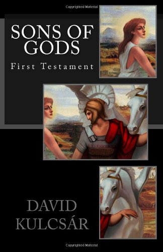 Sons of Gods First Testament: David K Kulcsar