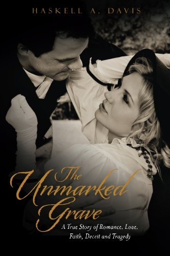 9780615886466: The Unmarked Grave: A True Story of Romance, Love, Faith, Deceit and Tragedy