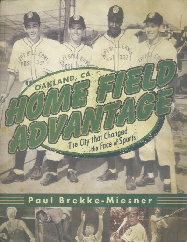 Home Field Advantage: Oakland, CA - The City that Changed the Face of Sports: Brekke-Miesner, Paul