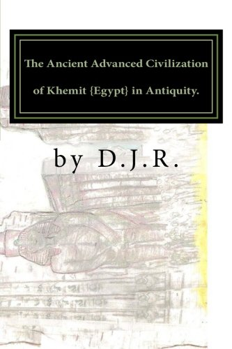 9780615888156: The Ancient Advanced Civilization of Khemit {Egypt} in Antiquity.