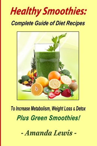 9780615889641: Healthy Smoothies: Complete Guide of Diet Recipes to Increase Metabolism, Weight Loss & Detox - Plus Green Smoothies!
