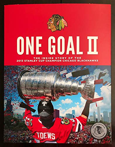 One Goal II: The Inside Story of the 2013 Stanley Cup Champion Chicago Blackhawks