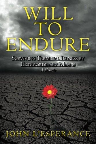 Will to Endure: Surviving Terminal Illness by Extraordinary Means.A Memoir: L'Esperance, John