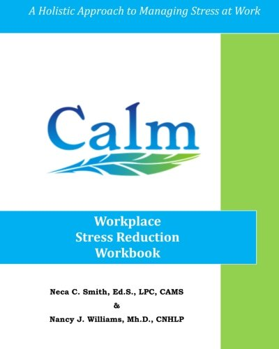 9780615891606: CALM: Workplace Stress Reduction Workbook: A Holistic Approach to Managing Stress At Work