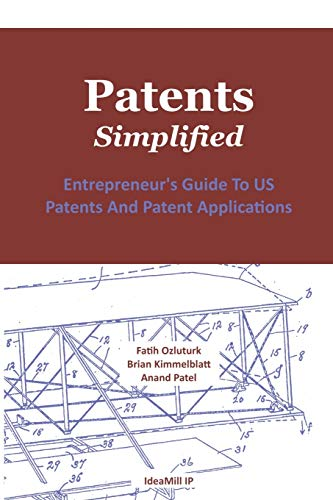 Patents. Simplified.: Entrepreneurs Guide to Us Patents and Patent Applications: Anand Patel