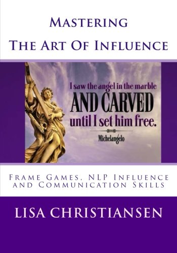 Mastering The Art Of Influence: NLP Made Easy: Lisa Christine Christiansen