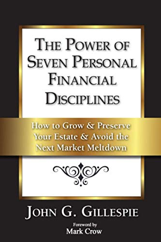 9780615891934: The Power of Seven Personal Financial Disciplines: How to Grow & Preserve Your Estate & Avoid the Next Market Meltdown
