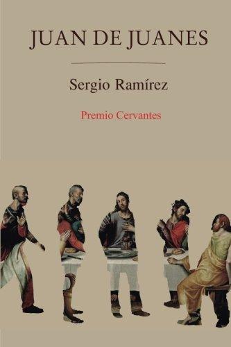 Juan de Juanes (Spanish Edition): Sergio Ramirez; La Pereza Ediciones