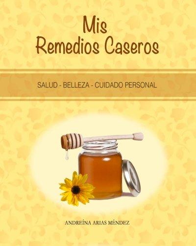 9780615892368: Mis Remedios Caseros: Salud - Belleza - Cuidado personal