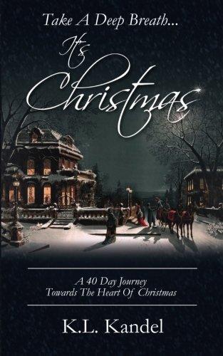 Take A Deep Breath. It's Christmas: A: Kandel, K. L.