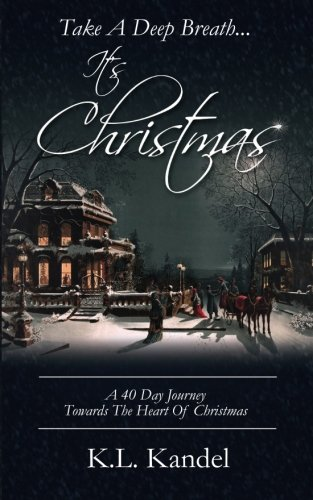 9780615892696: Take A Deep Breath... It's Christmas: A 40 Day Journey Towards The Heart Of Christmas