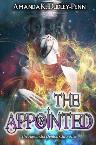 The Appointed (The Alexandra Denton Chronicles) (Volume 2): Mrs. Amanda K. Dudley-Penn