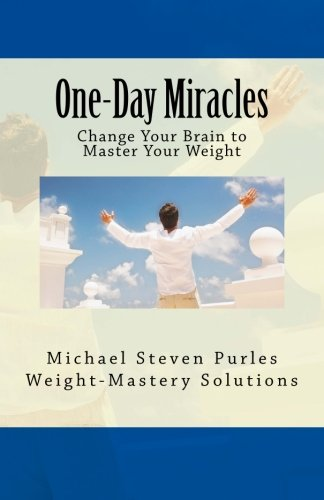 9780615893365: One-Day Miracles: Change Your Brain to Master Your Weight