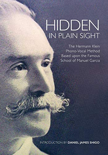 9780615893785: Hidden in Plain Sight: The Herman Klein Phono-Vocal Method Based upon the Famous School of Manuel García