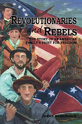 Revolutionaries and Rebels: The Story of an American Familys Fight for Freedom: Jerry R. Barksdale