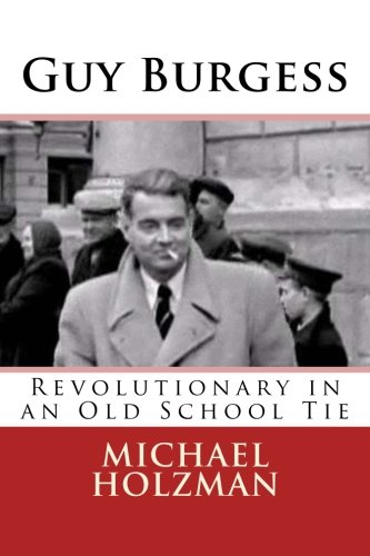Guy Burgess: Revolutionary in an Old School: Holzman, Michael H.