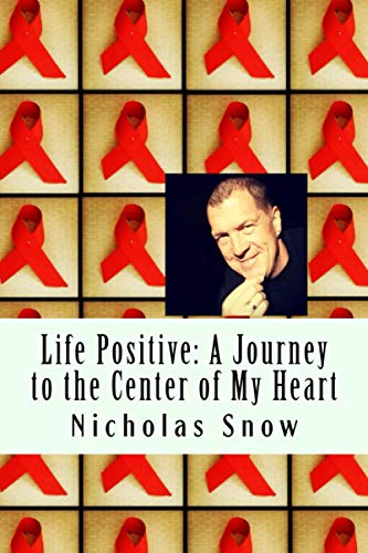 9780615895567: Life Positive: A Journey to the Center of My Heart