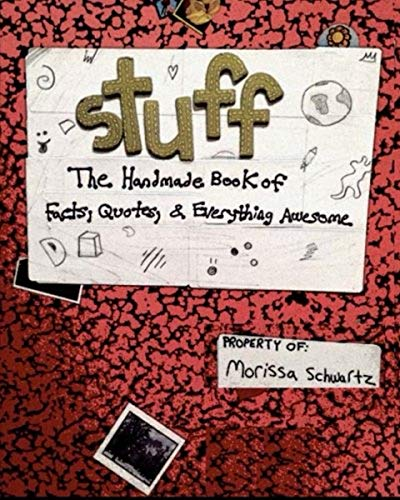 Stuff: The Illustrated Book of Facts, Quotes, and More: Morissa Schwartz