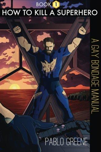 9780615896823: How to Kill A Superhero: A Gay Bondage Manual: 1