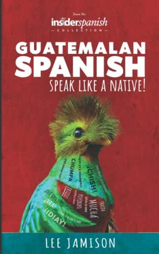 9780615897509: Guatemalan Spanish: Speak like a Native!