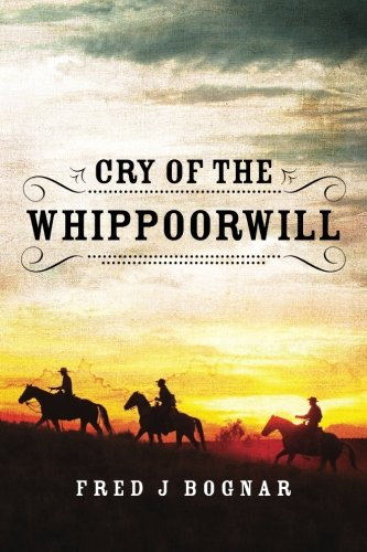 Cry of the Whippoorwill: Fred J. Bognar