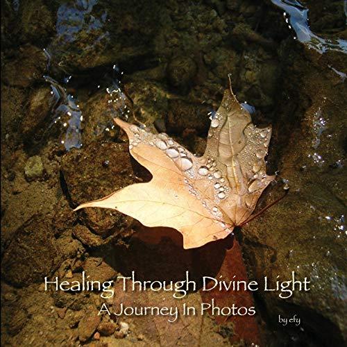 Healing Through Divine Light: A Journey In Photos: efy