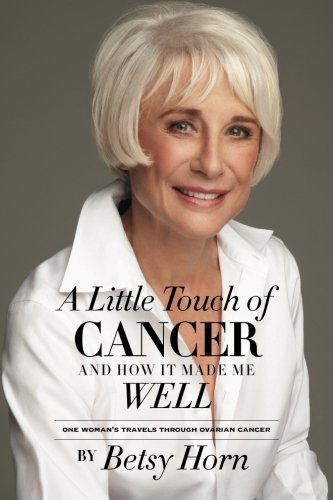 9780615898773: A Little Touch of Cancer and How It Made Me Well: one woman's travels through ovarian cancer