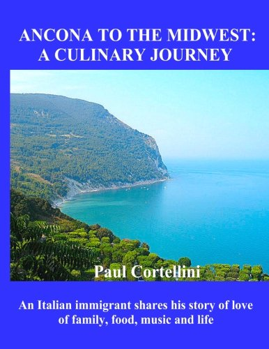 9780615898858: Ancona to the Midwest: A Culinary Journey: An Italian immigrant shares his story of love of family, food, music and life