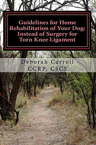 Guidelines for Home Rehabilitation of Your Dog Instead of Surgery for Torn Knee Ligament The First ...