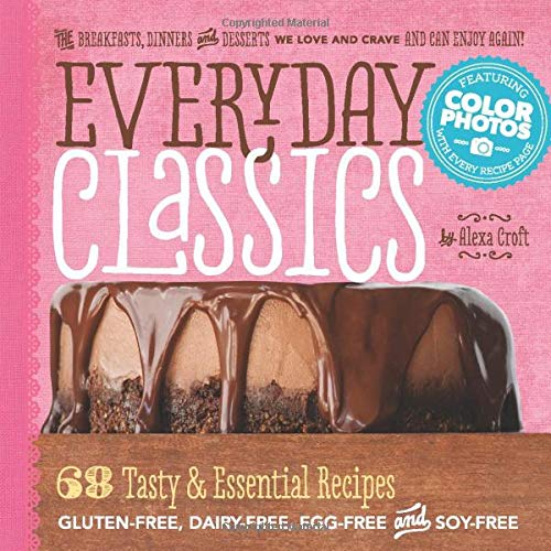 9780615900735: Everyday Classics: 68 Tasty & Essential Gluten-Free, Dairy-Free, Egg-Free and Soy-Free Recipes
