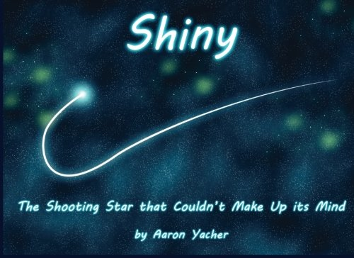 9780615901152: Shiny: The Shooting Star that Couldn't Make Up its Mind