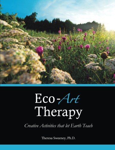 9780615901473: Eco-Art Therapy: Creative Activities that let Earth Teach