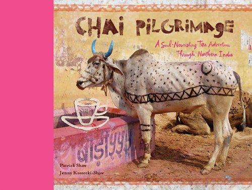 9780615901886: Chai Pilgrimage: A Soul-Nourishing Tea Adventure Through Northern India