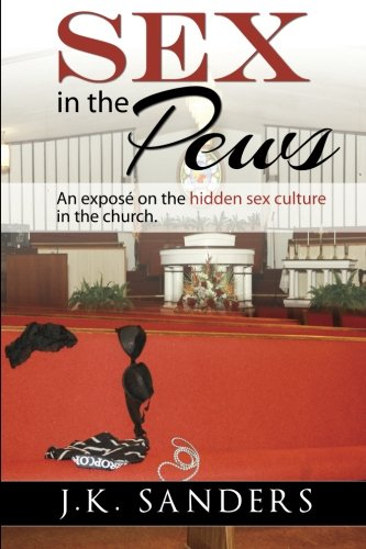 9780615902180: Sex in the Pews: An exposé on the hidden sex culture in the church.