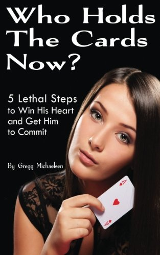 9780615902364: Who Holds The Cards Now?: 5 Lethal Steps to Win His Heart and Get Him to Commit: Volume 1 (Dating and Relationship Advice for Women)