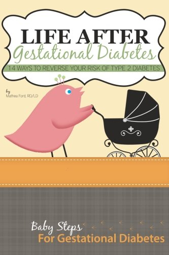 9780615903231: Life After Gestational Diabetes: 14 Ways To Reverse Your Risk Of Type 2 Diabetes (Baby Steps For Gestational Diabetes) (Volume 5)