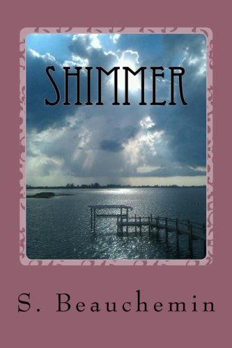 SHIMMER Book One Children of the Early Imbrian Epoch Trilogy Volume 1: Mrs. S Beauchemin