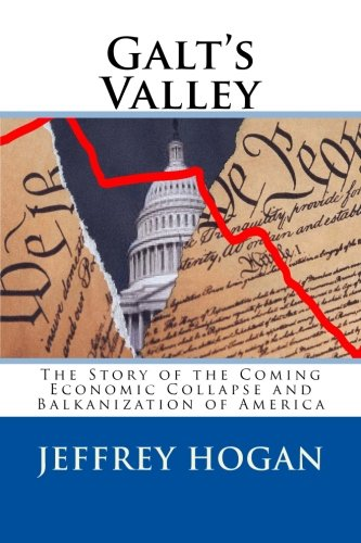 9780615905013: Galt's Valley: The Story of the Coming Economic Collapse and Balkanization of America