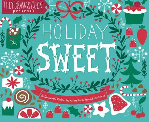 9780615905617: Holiday Sweet: 40 Illustrated Holiday Recipes by Artists from Around the World