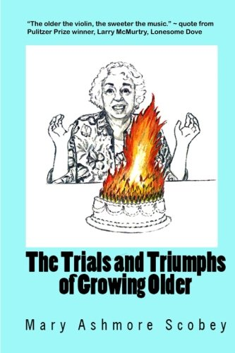 The Trials and Triumphs of Growing Older: Mary Ashmore Scobey