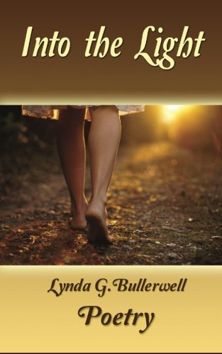 Into the Light (Ethereal Poetry, Hope, Redemption, Love): Lynda G. Bullerwell