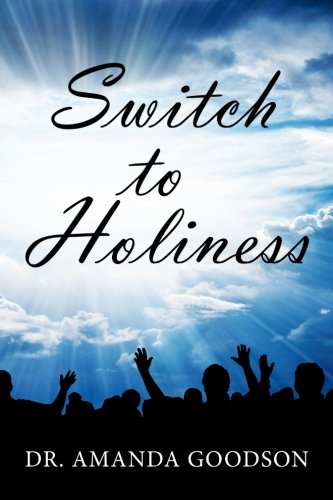 Switch to Holiness: 12 Actions to Being Your Best: Goodson, Dr. Amanda Harris