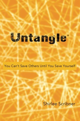 Untangle: You Can't Save Others Until You Save Yourself: Scribner, Shirlee