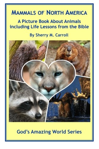 Mammals of North America: A Picture Book About Animals Including Life Lessons from the Bible (God's Amazing World)